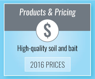 Pricing & Products | High-quality soil and bait | 2016 Prices