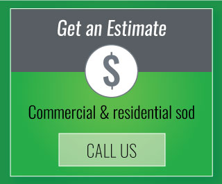 Get an Estimate | Commercial & Residential sod | Call us